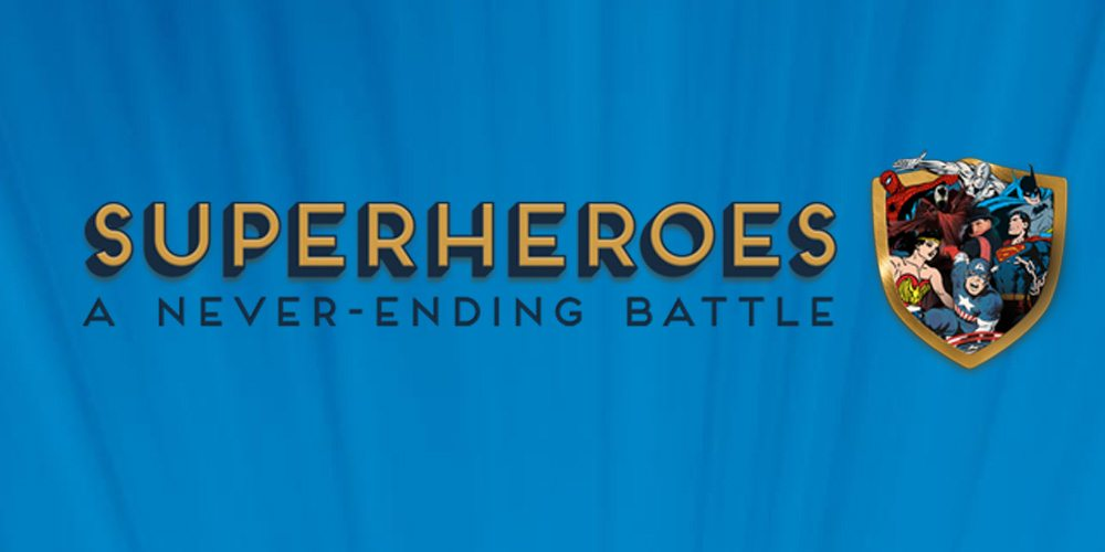 Superheroes: A Never Ending Battle