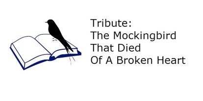 Tribute: The Mockingbird That Died of a Broken Heart