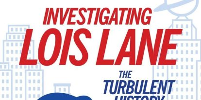 'Investigating Lois Lane: The Turbulent History of the Daily Planet's Ace Reporter'