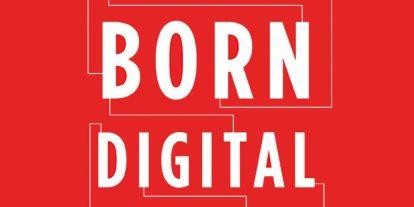'Born Digital': A Review