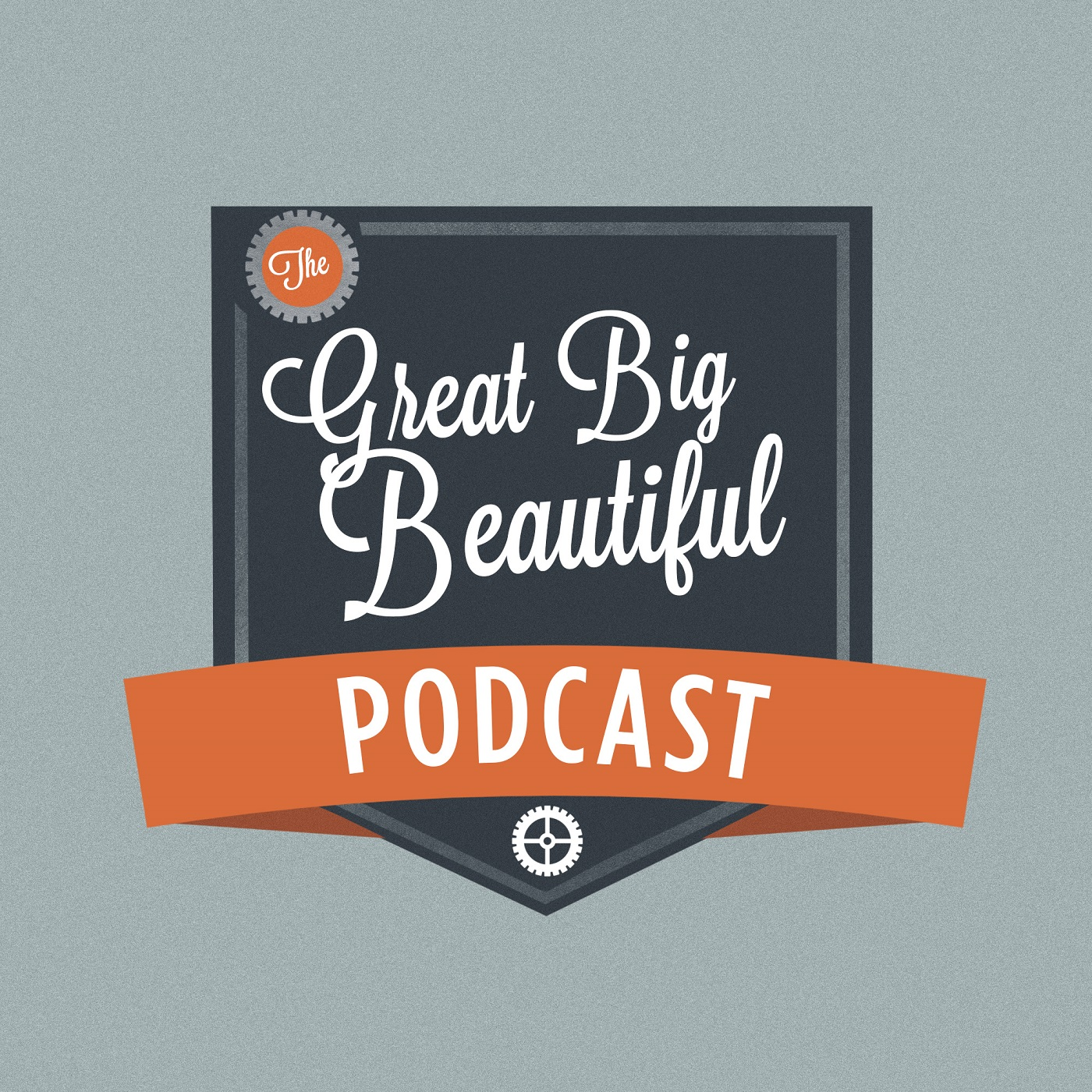 The Great Big Beautiful Podcast